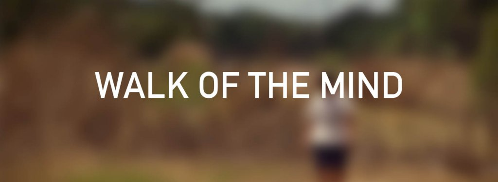 Website Latest Films WALK OF THE MIND